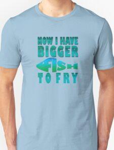 I Have BIGGER Fish to Fry T-Shirt