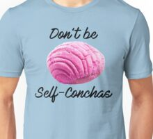 Dont be self conchas Unisex T-Shirt