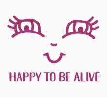 Happy to be Alive Series - 001 Baby Tee