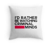 I'd Rather Be Watching Criminal Minds Throw Pillow