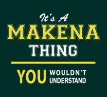 It's A MAKENA thing, you wouldn't understand !! by satro
