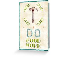 Do good work Greeting Card