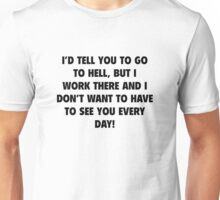 I'd Tell You To Go To Hell Unisex T-Shirt
