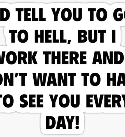 I'd Tell You To Go To Hell Sticker
