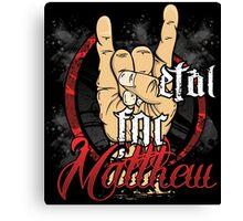 Metal For Matthew Merchandise Canvas Print