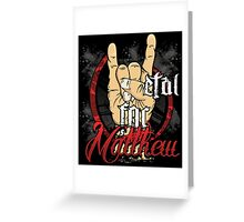 Metal For Matthew Merchandise Greeting Card
