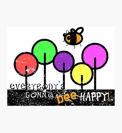 Everybody's Gonna Bee Happy Photographic Print