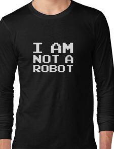 I Am Not A Robot Long Sleeve T-Shirt