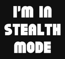 I'm In Stealth Mode by DesignFactoryD