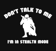 Don't Talk To Me. I'm In Stealth Mode. by DesignFactoryD