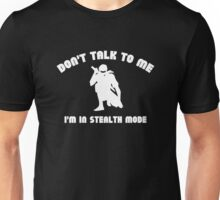 Don't Talk To Me. I'm In Stealth Mode. Unisex T-Shirt