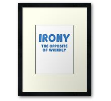 Irony The Opposite Of Wrinkly Framed Print