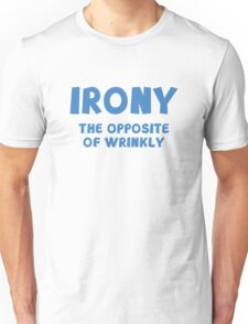 Irony The Opposite Of Wrinkly Unisex T-Shirt
