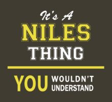 It's A NILES thing, you wouldn't understand !! by satro
