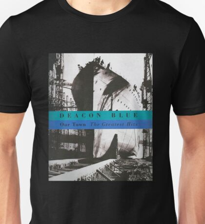 Deacon Blue - Our Town The Greatest Hits Unisex T-Shirt