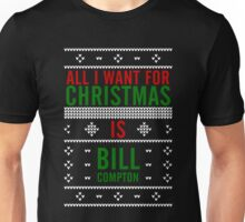 All I want for Christmas is Bill Compton Unisex T-Shirt