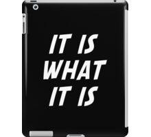 It Is What It Is iPad Case/Skin
