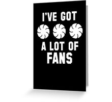 I've Got A Lot Of Fans Greeting Card