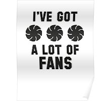 I've Got A Lot Of Fans Poster