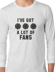 I've Got A Lot Of Fans Long Sleeve T-Shirt