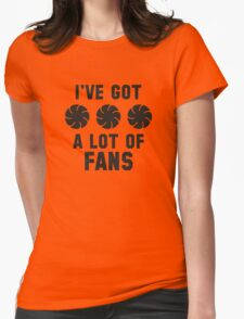 I've Got A Lot Of Fans Womens Fitted T-Shirt