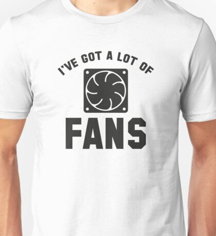 I've Got A Lot Of Fans Unisex T-Shirt