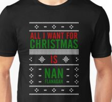 All I want for Christmas is Nan Flanagan Unisex T-Shirt