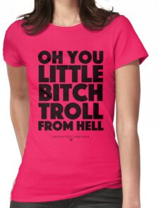 Absolutely Fabulous - Oh you little bitch troll from hell Womens Fitted T-Shirt