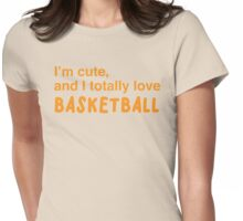 I'm cute, and I totally love BASKETBALL Womens Fitted T-Shirt
