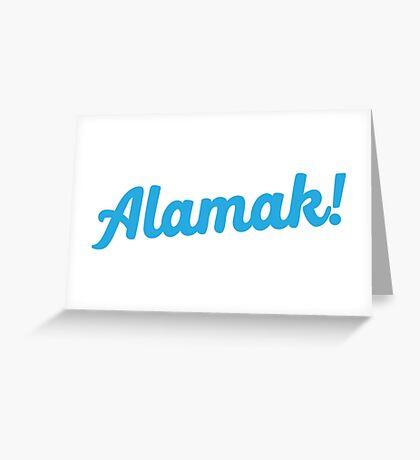 Alamak! (oh my god! oh my goodness! in Malay or Singlish)  Greeting Card