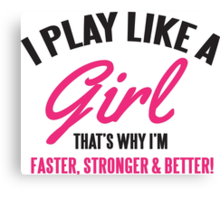I play like a Girl, that's why I'm faster, stronger & better Canvas Print