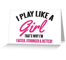 I play like a Girl, that's why I'm faster, stronger & better Greeting Card