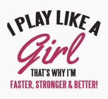 I play like a Girl, that's why I'm faster, stronger & better by nektarinchen