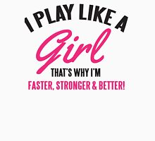I play like a Girl, that's why I'm faster, stronger & better Womens Fitted T-Shirt