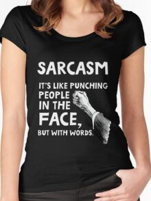 Sarcasm. It's like punching people in the face, but with words. Women's Fitted Scoop T-Shirt