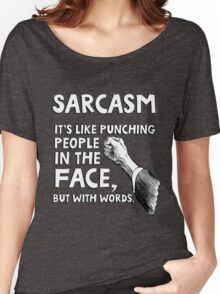 Sarcasm. It's like punching people in the face, but with words. Women's Relaxed Fit T-Shirt