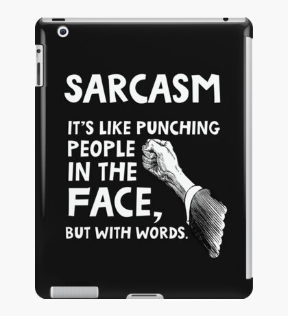 Sarcasm. It's like punching people in the face, but with words. iPad Case/Skin