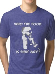Who The Fook Is That Guy Tri-blend T-Shirt
