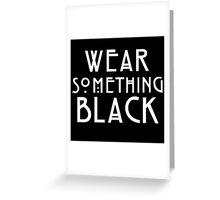 Wear Something Black Greeting Card