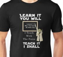 Learn It You Will Teach It I Shall T-Shirt | May The Force.. Unisex T-Shirt