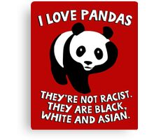 I love pandas. They are not racist. They're black, white and Asian. Canvas Print