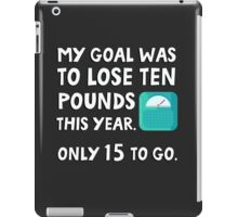 My goal was to lose 10 pound this year. Only 15 to go. iPad Case/Skin