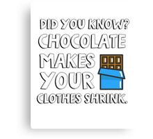 Did you know? Chocolate makes your clothes shrink! Canvas Print