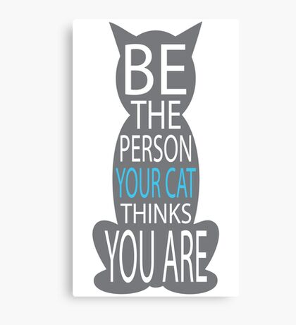 THE PERSON YOUR CAT THINKS YOU ARE Canvas Print