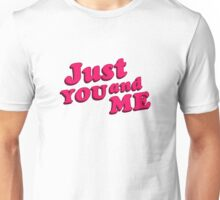 Just You and Me Typographic Quote Design Unisex T-Shirt