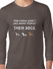 You know what I like about people? Their dogs. Long Sleeve T-Shirt