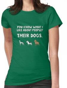 You know what I like about people? Their dogs. Womens Fitted T-Shirt