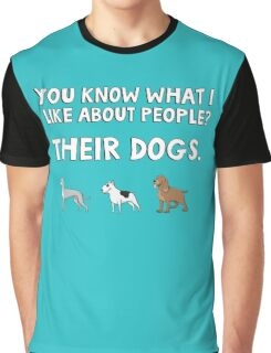 You know what I like about people? Their dogs. Graphic T-Shirt
