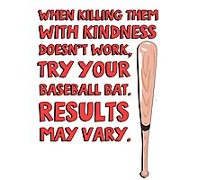 When killing them with kindness doesn't work, try your baseball bat. Results may vary. Photographic Print