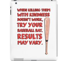 When killing them with kindness doesn't work, try your baseball bat. Results may vary. iPad Case/Skin
